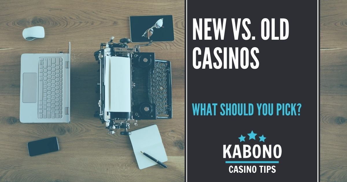 NEW vs. Old casinos