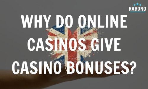 Why do Online Casinos give Casino Bonuses