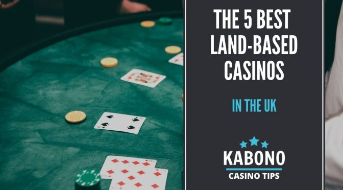 The 5 Best Land-Based Casinos in the UK